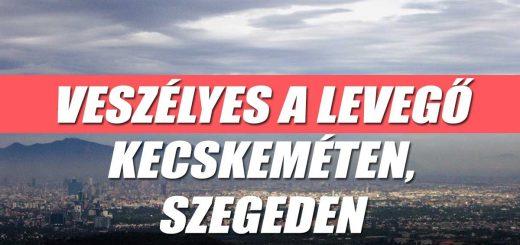 Veszélyes a szállópor mennyisége Kecskeméten és Szegeden
